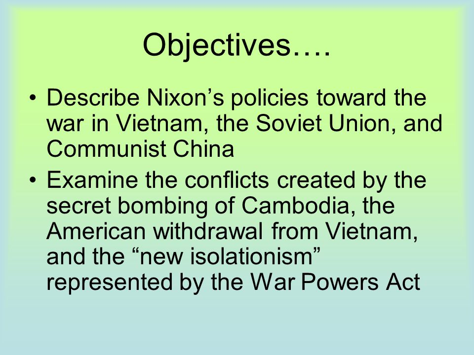 Objectives…. Describe Nixon's policies toward the war in Vietnam, the Soviet Union, and Communist China.