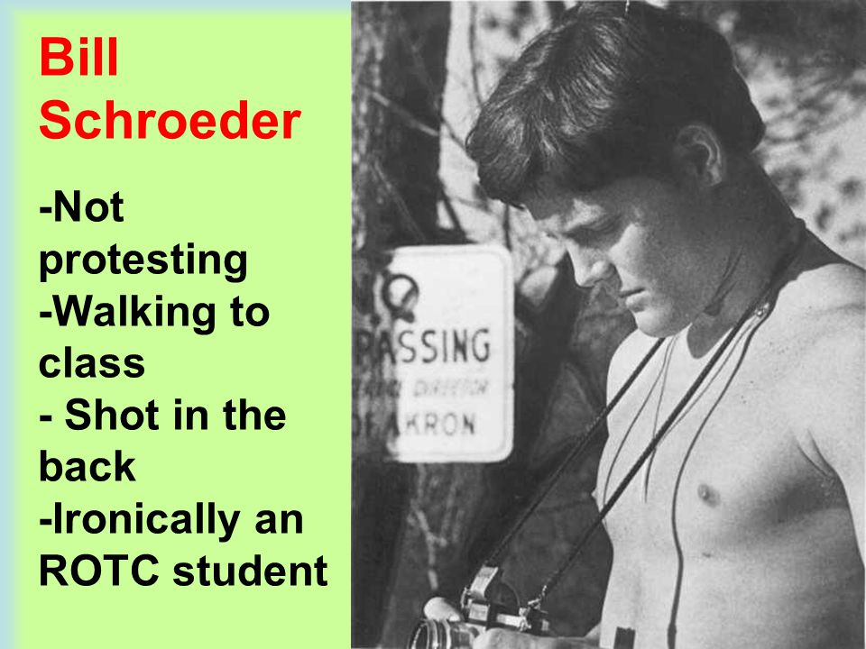 Bill Schroeder -Not protesting -Walking to class - Shot in the back -Ironically an ROTC student
