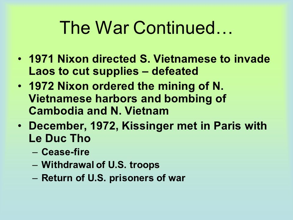 The War Continued… 1971 Nixon directed S. Vietnamese to invade Laos to cut supplies – defeated.