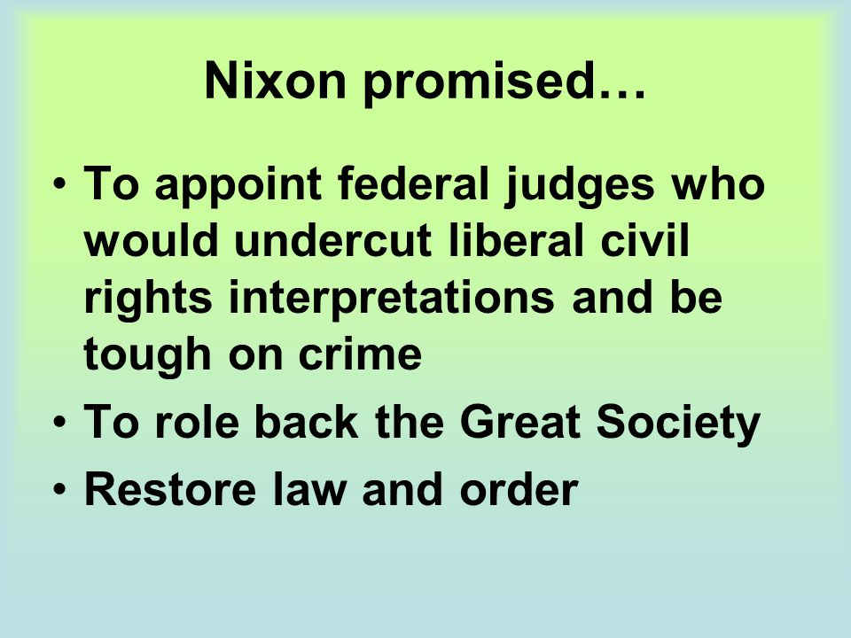 Nixon promised… To appoint federal judges who would undercut liberal civil rights interpretations and be tough on crime.