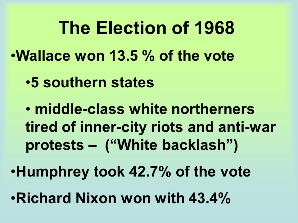 The Election of 1968 Wallace won 13.5 % of the vote 5 southern states