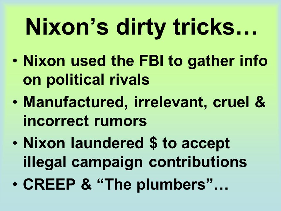 Nixon's dirty tricks… Nixon used the FBI to gather info on political rivals. Manufactured, irrelevant, cruel & incorrect rumors.