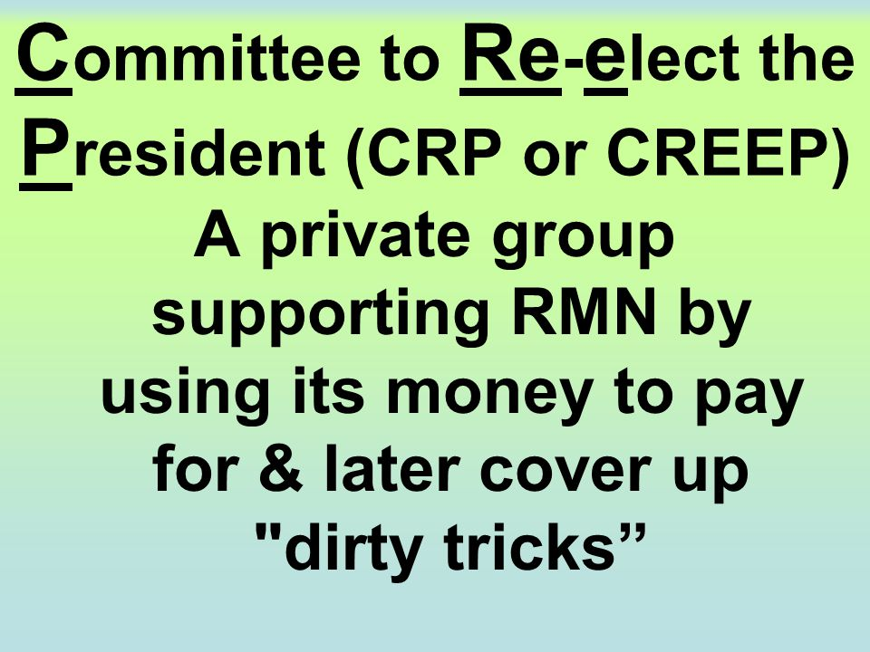 Committee to Re-elect the President (CRP or CREEP)