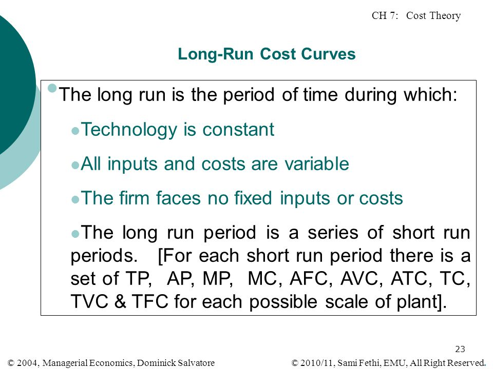 The long run is the period of time during which: