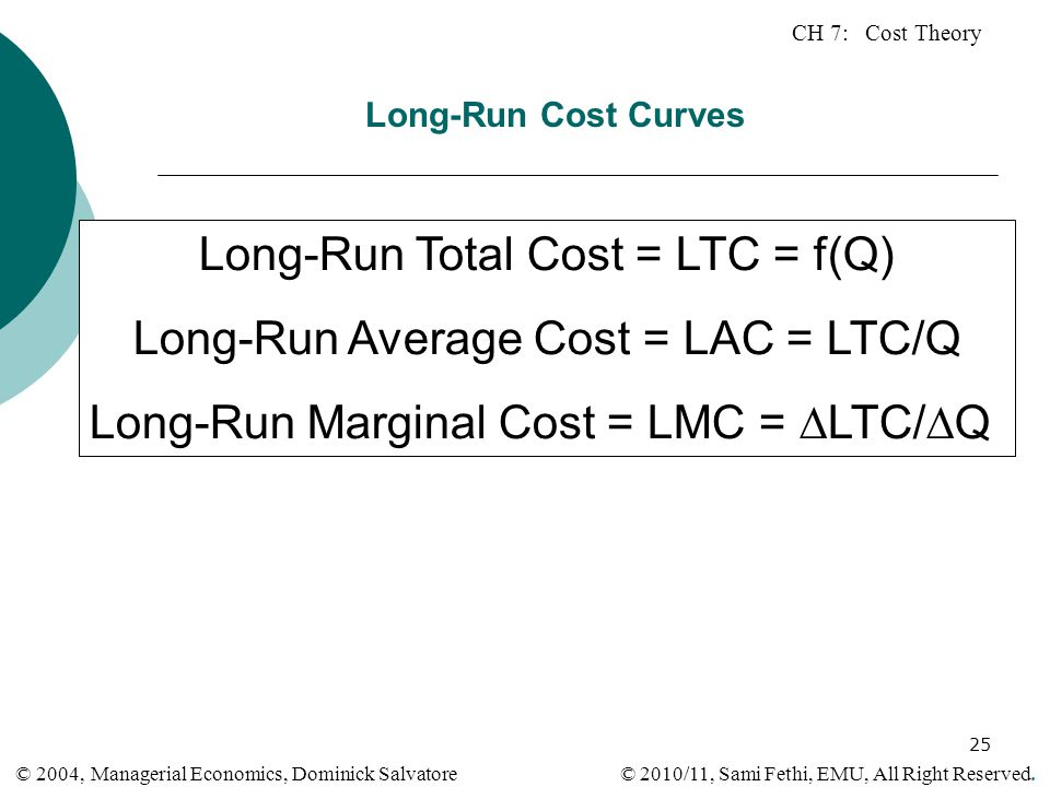 Long-Run Total Cost = LTC = f(Q) Long-Run Average Cost = LAC = LTC/Q