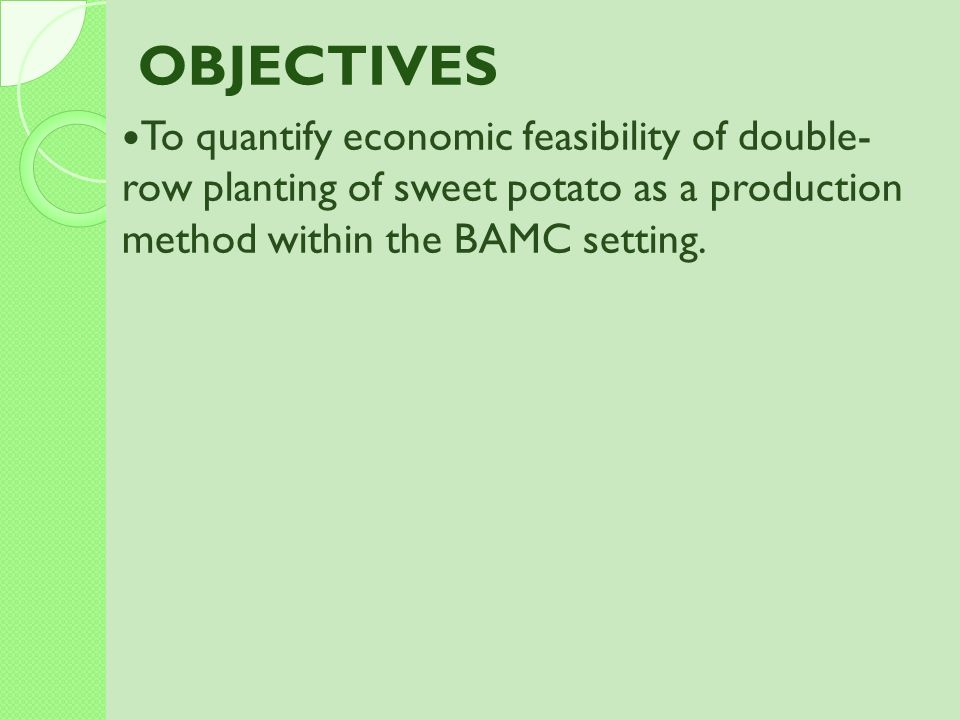 OBJECTIVES To quantify economic feasibility of double-row planting of sweet potato as a production method within the BAMC setting.