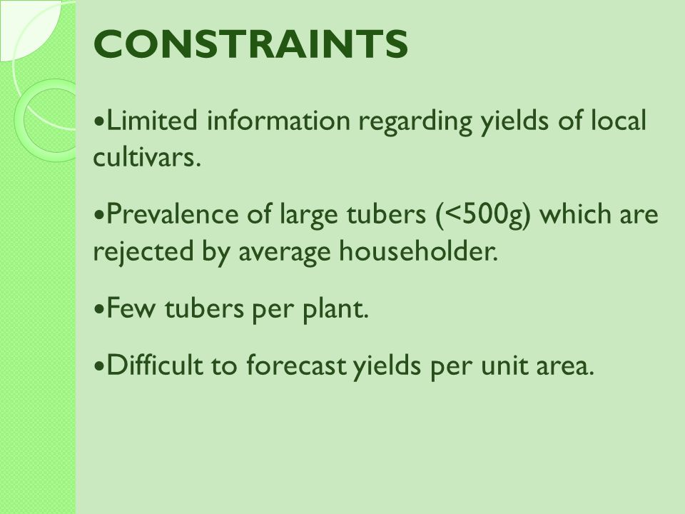 CONSTRAINTS Limited information regarding yields of local cultivars.