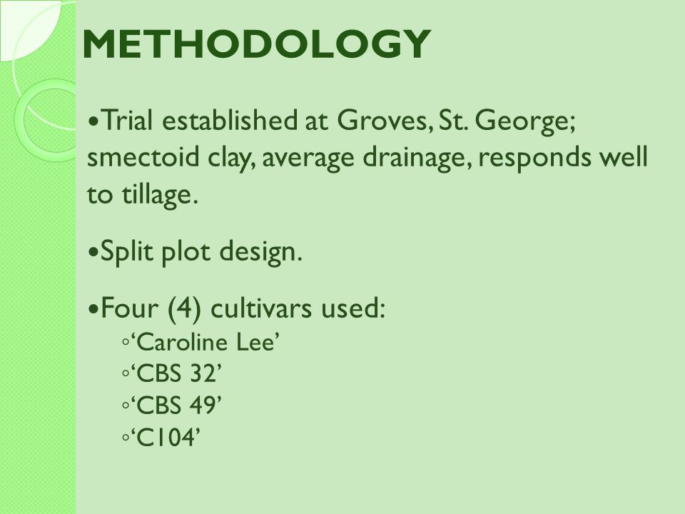 METHODOLOGY Trial established at Groves, St. George; smectoid clay, average drainage, responds well to tillage.