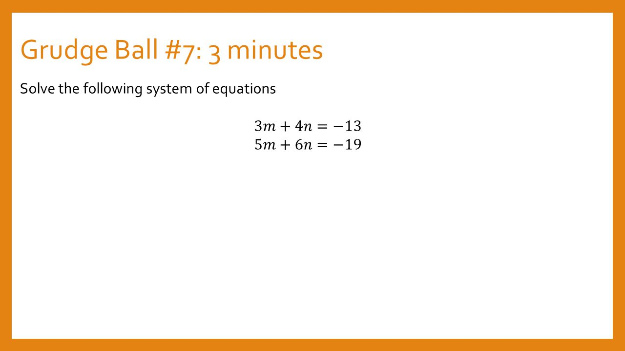 Grudge Ball #7: 3 minutes Solve the following system of equations