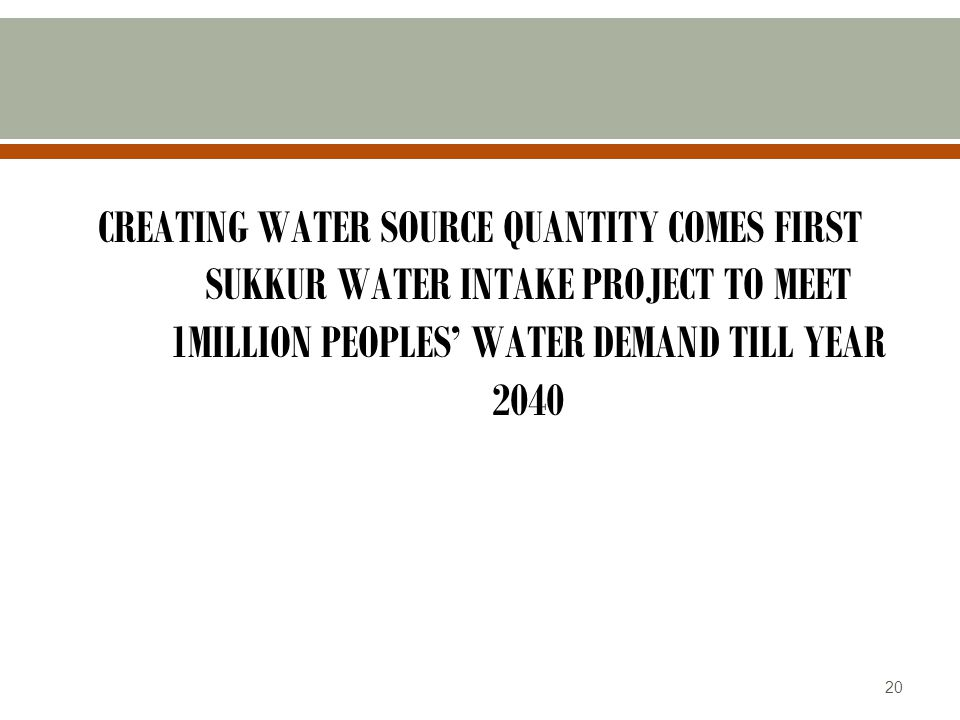 CREATING WATER SOURCE QUANTITY COMES FIRST Sukkur water intake project to meet 1million peoples' water demand till year 2040