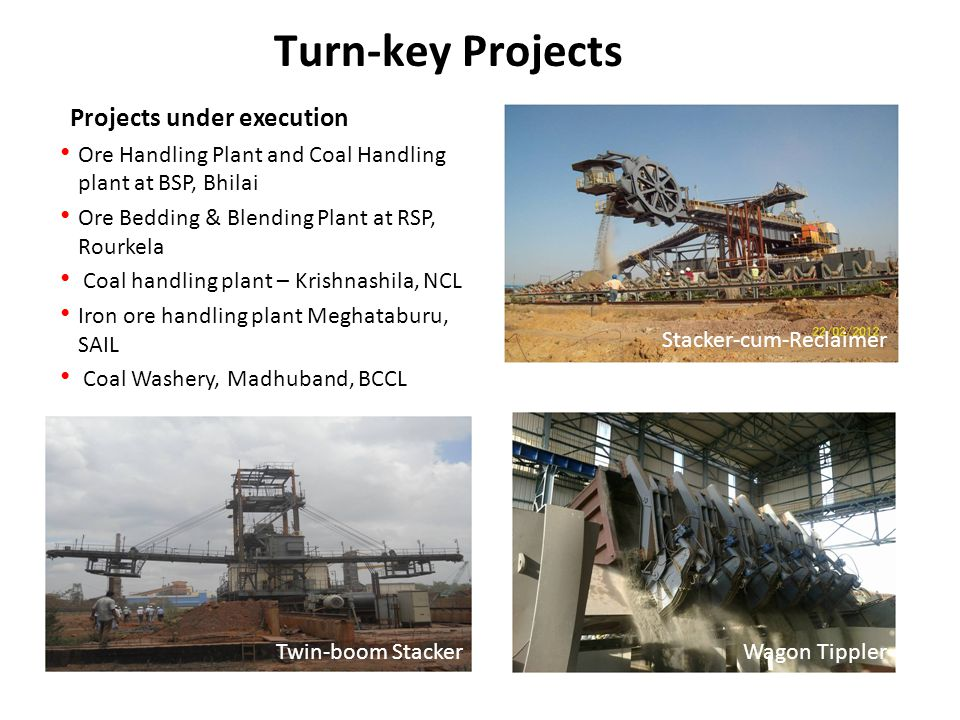 Turn-key Projects Projects under execution. Ore Handling Plant and Coal Handling plant at BSP, Bhilai.