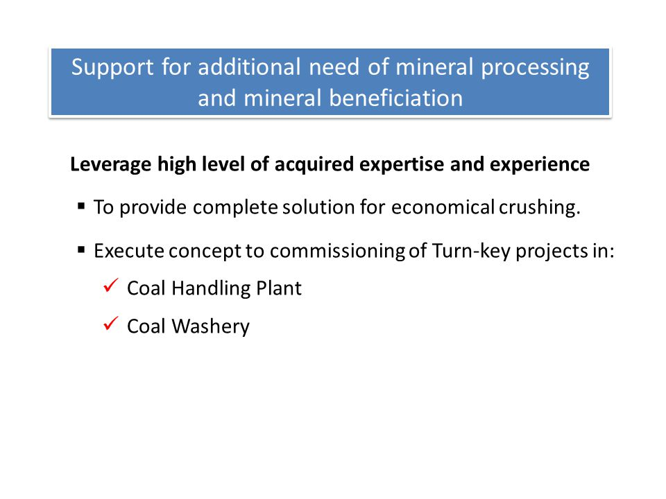 Support for additional need of mineral processing and mineral beneficiation