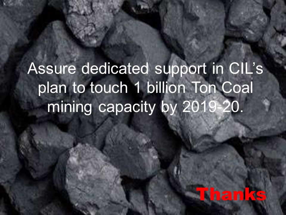 Assure dedicated support in CIL's plan to touch 1 billion Ton Coal mining capacity by 2019-20.