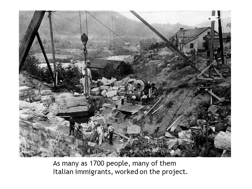 As many as 1700 people, many of them Italian immigrants, worked on the project.
