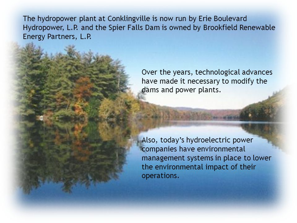 The hydropower plant at Conklingville is now run by Erie Boulevard Hydropower, L.P. and the Spier Falls Dam is owned by Brookfield Renewable Energy Partners, L.P.