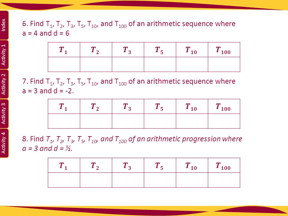 6. Find T1, T2, T3, T5, T10, and T100 of an arithmetic sequence where