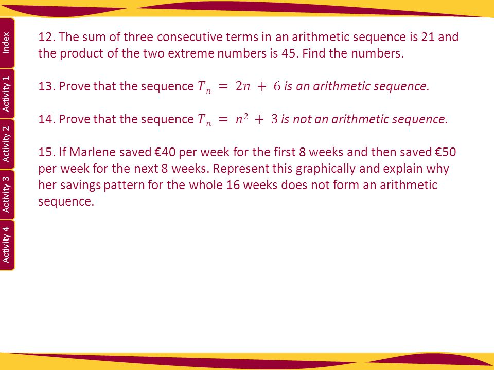 12. The sum of three consecutive terms in an arithmetic sequence is 21 and the product of the two extreme numbers is 45. Find the numbers.