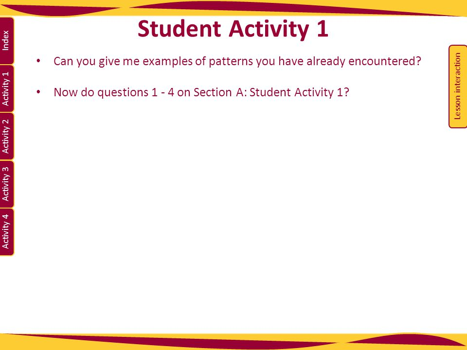 Student Activity 1 Lesson interaction. Can you give me examples of patterns you have already encountered