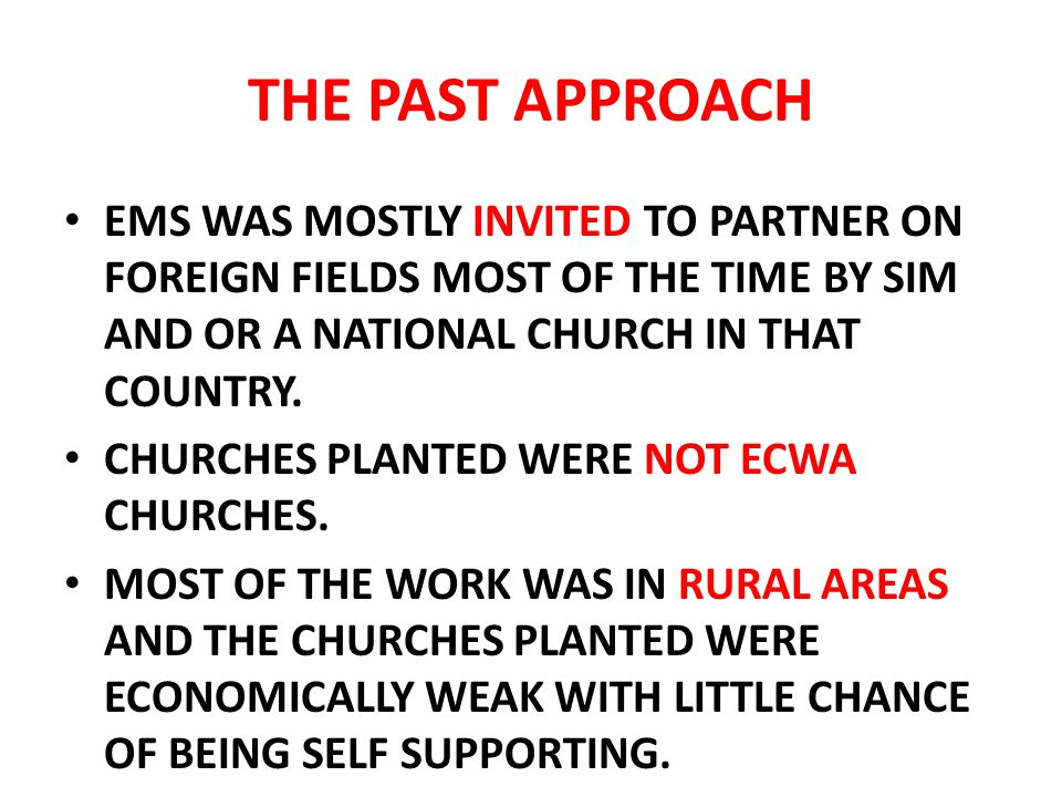 THE PAST APPROACH EMS WAS MOSTLY INVITED TO PARTNER ON FOREIGN FIELDS MOST OF THE TIME BY SIM AND OR A NATIONAL CHURCH IN THAT COUNTRY.