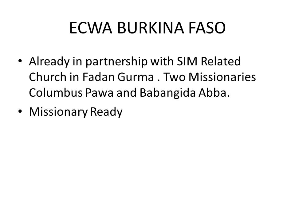 ECWA BURKINA FASO Already in partnership with SIM Related Church in Fadan Gurma . Two Missionaries Columbus Pawa and Babangida Abba.