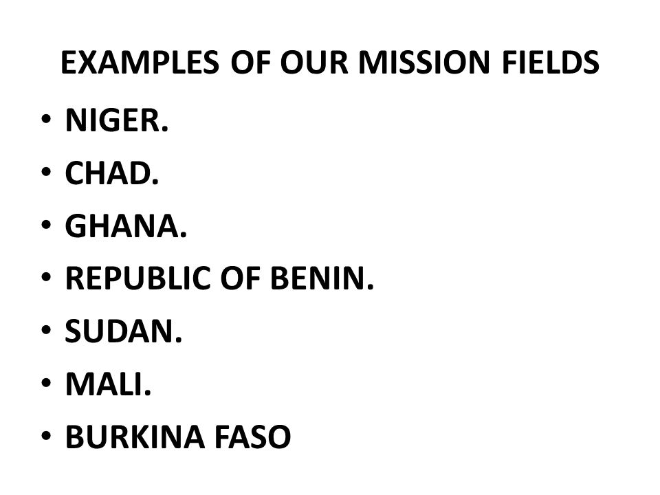 EXAMPLES OF OUR MISSION FIELDS