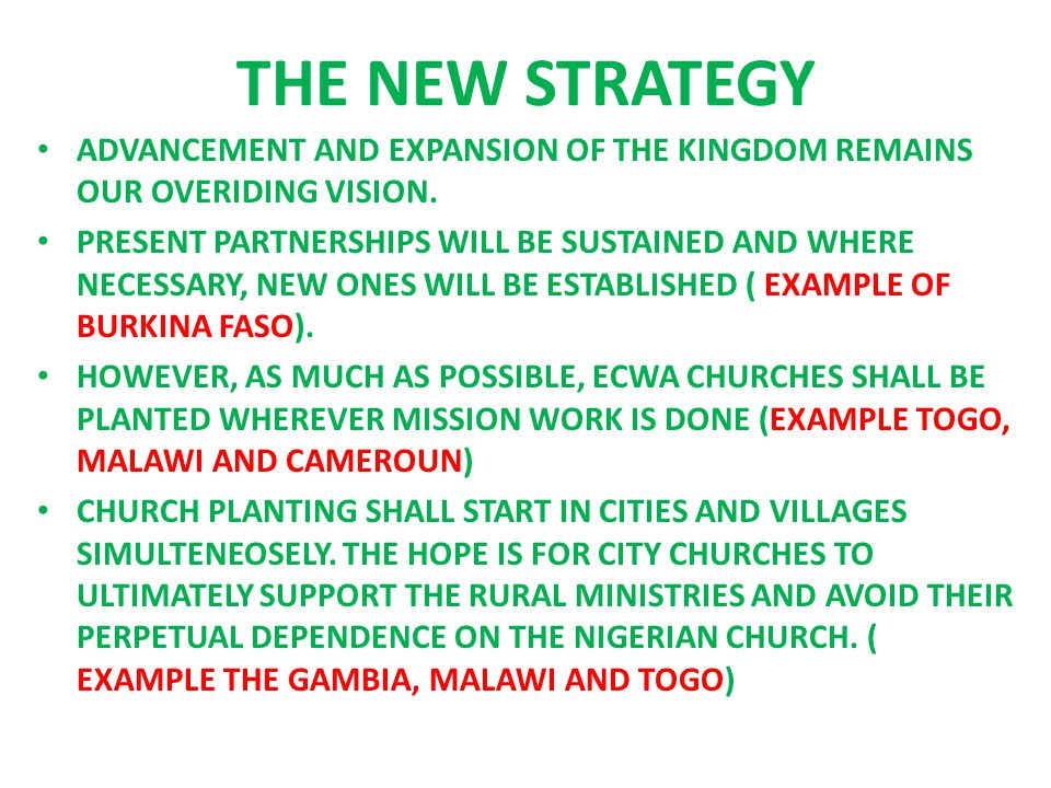 THE NEW STRATEGY ADVANCEMENT AND EXPANSION OF THE KINGDOM REMAINS OUR OVERIDING VISION.