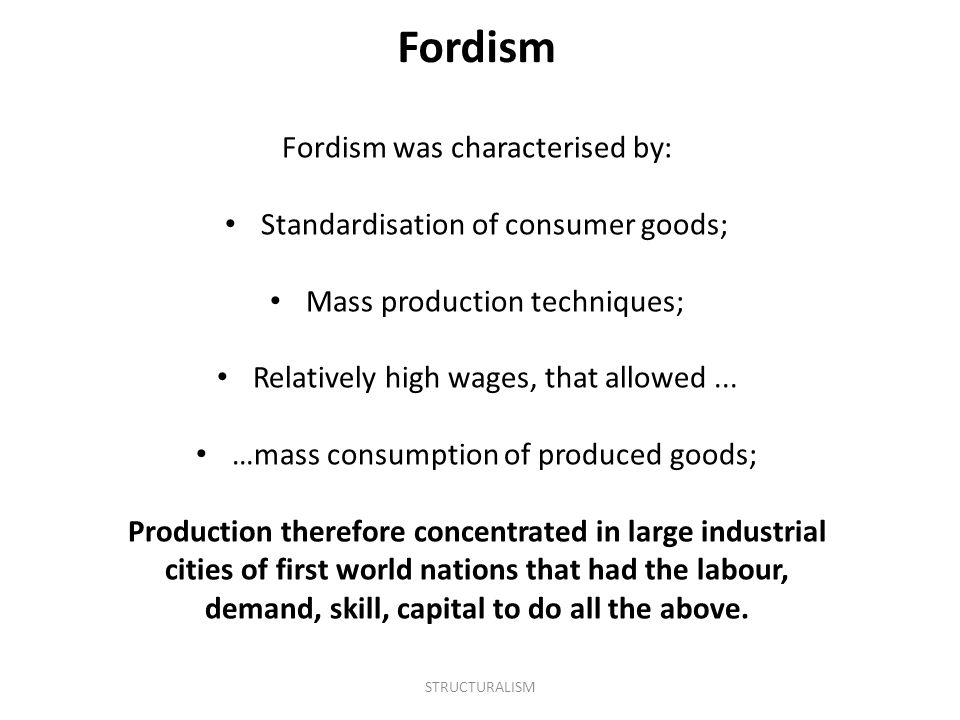Fordism Fordism was characterised by: