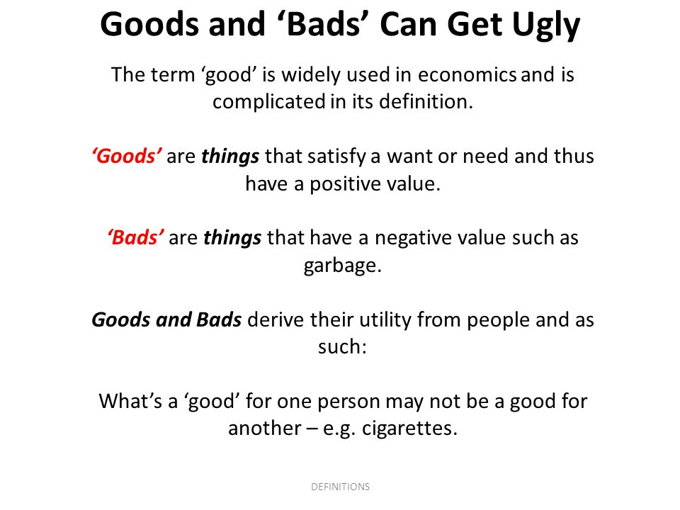 Goods and 'Bads' Can Get Ugly