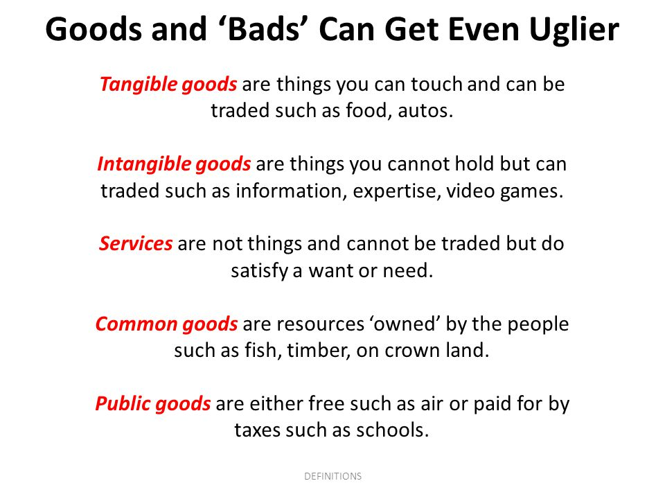 Goods and 'Bads' Can Get Even Uglier