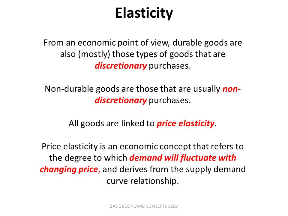 Elasticity From an economic point of view, durable goods are also (mostly) those types of goods that are discretionary purchases.