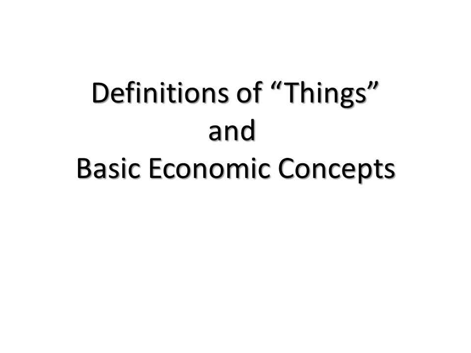 Definitions of Things and Basic Economic Concepts