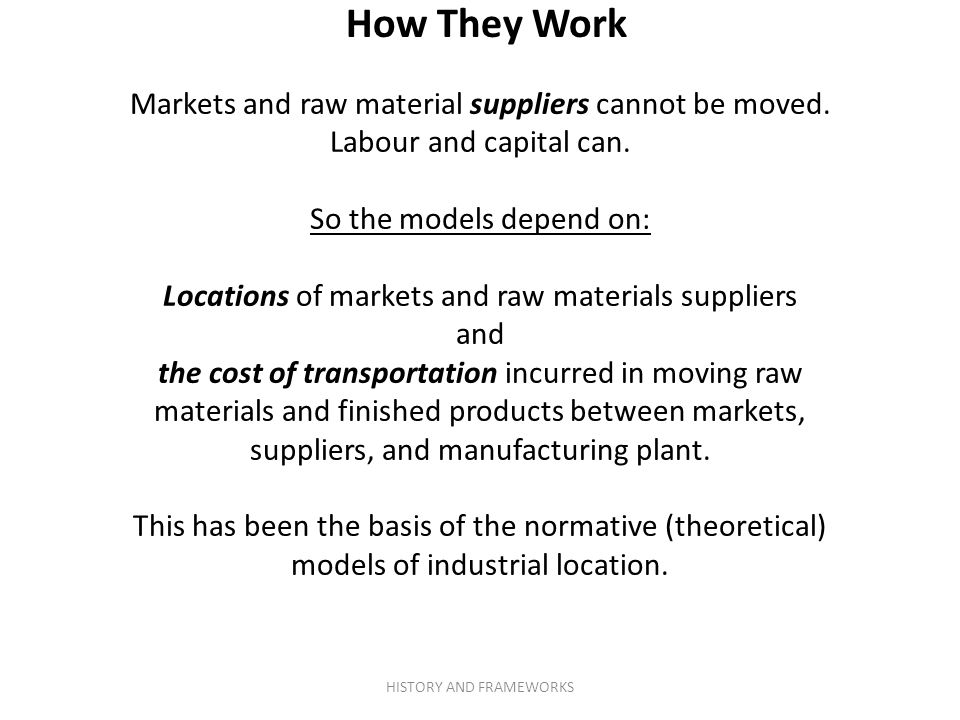 How They Work Markets and raw material suppliers cannot be moved.