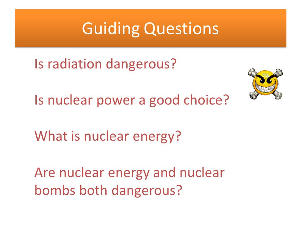Guiding Questions Is radiation dangerous