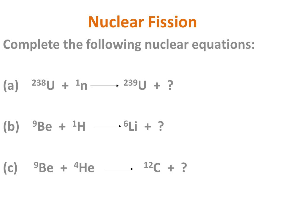 Nuclear Fission Complete the following nuclear equations: