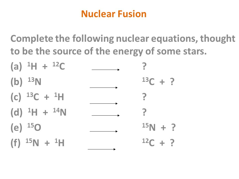 Complete the following nuclear equations, thought to be the source of the energy of some stars.