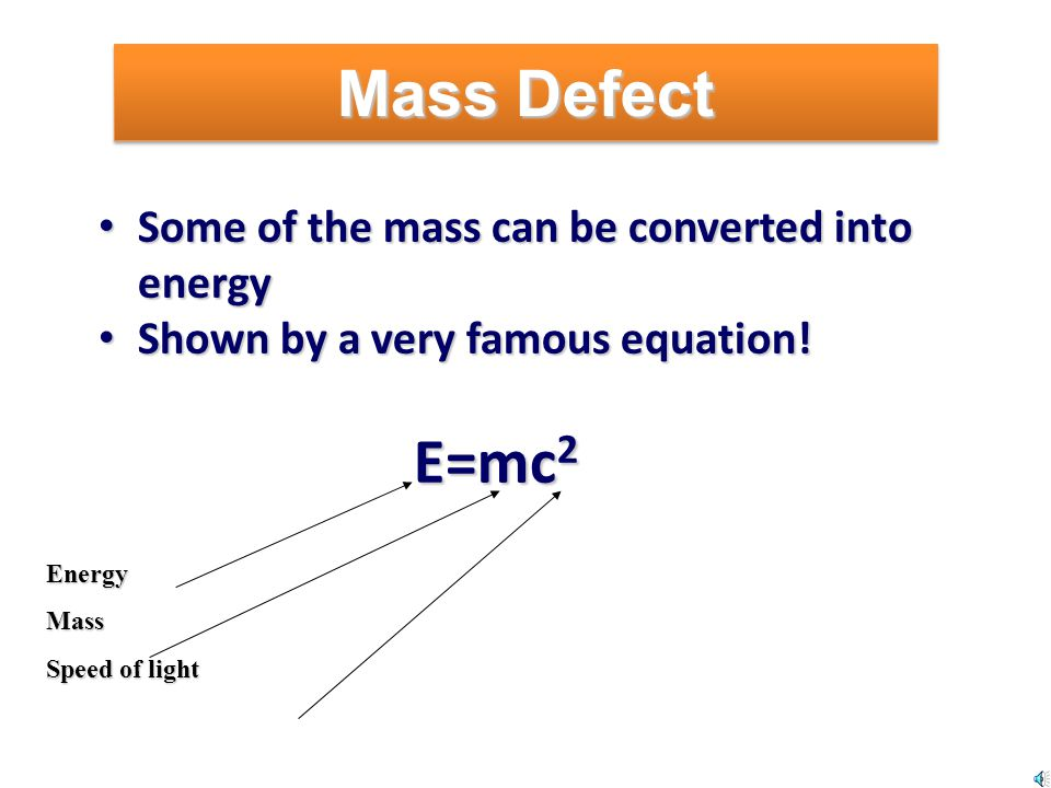 Mass Defect Some of the mass can be converted into energy