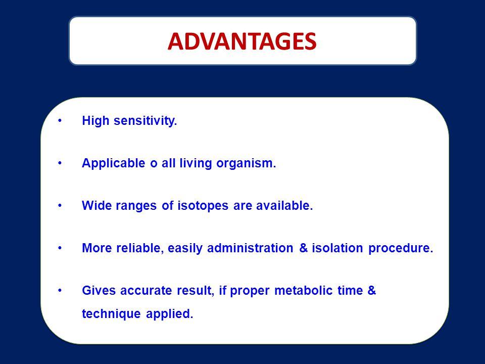 ADVANTAGES High sensitivity. Applicable o all living organism.