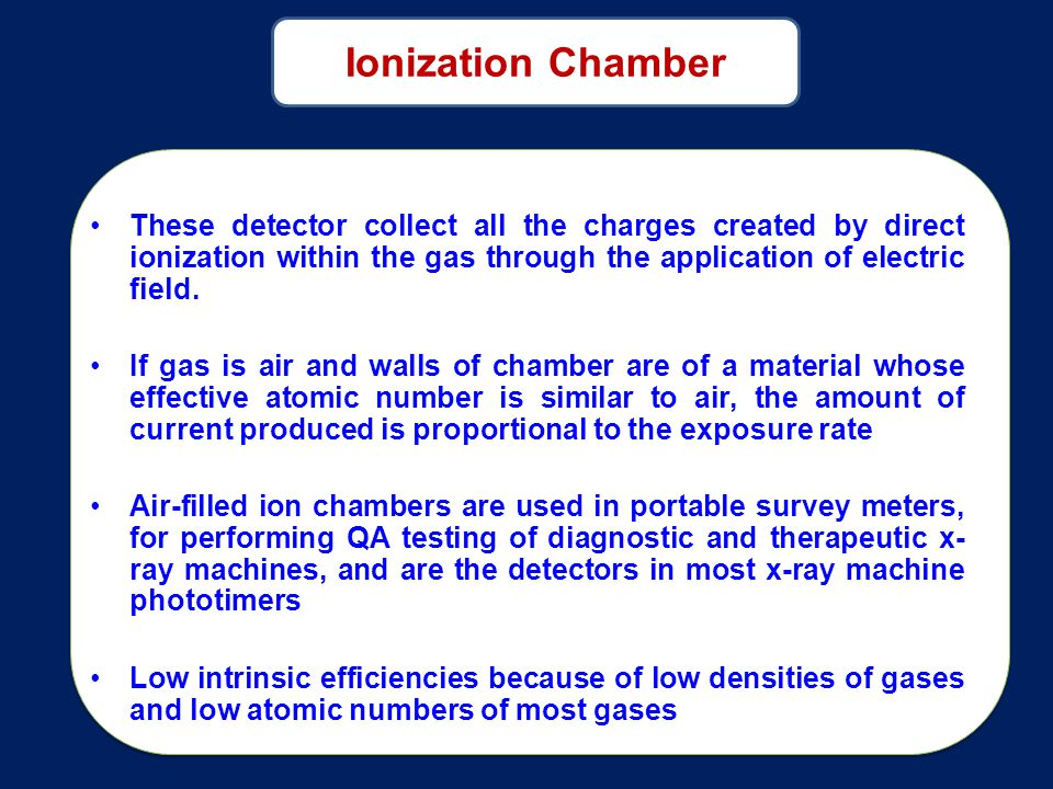 Ionization Chamber These detector collect all the charges created by direct ionization within the gas through the application of electric field.