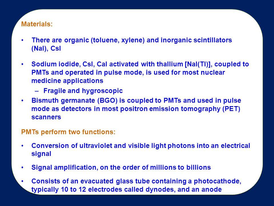 Materials: There are organic (toluene, xylene) and inorganic scintillators (NaI), CsI.