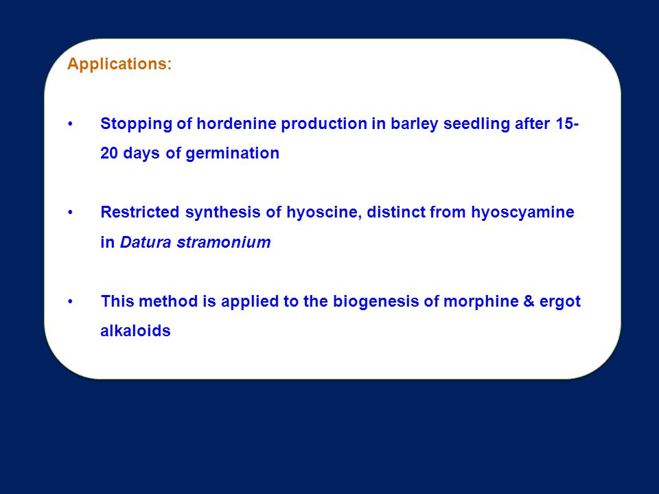 Applications: Stopping of hordenine production in barley seedling after 15- 20 days of germination.