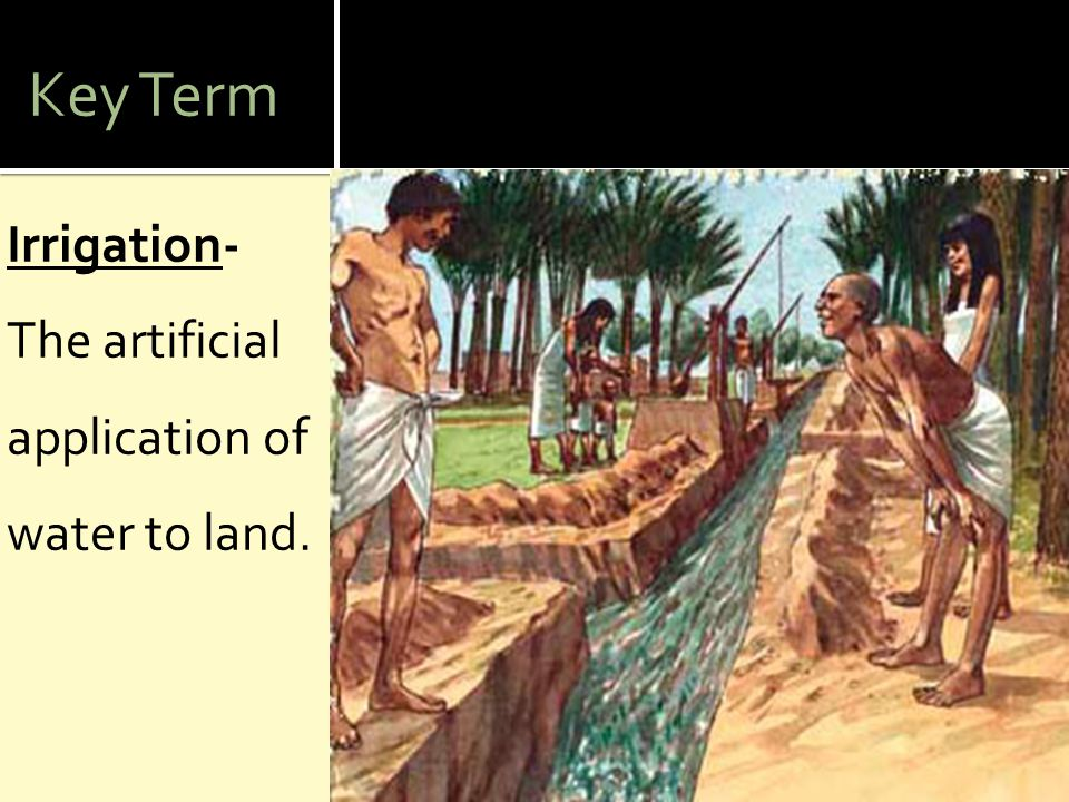 Key Term Irrigation- The artificial application of water to land.