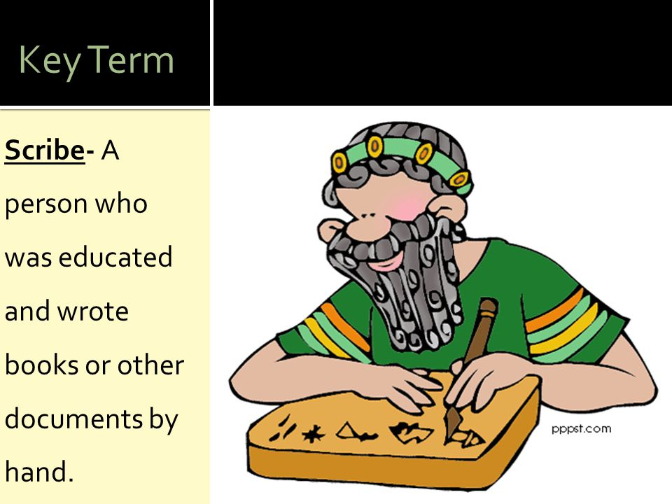 Key Term Scribe- A person who was educated and wrote books or other documents by hand.