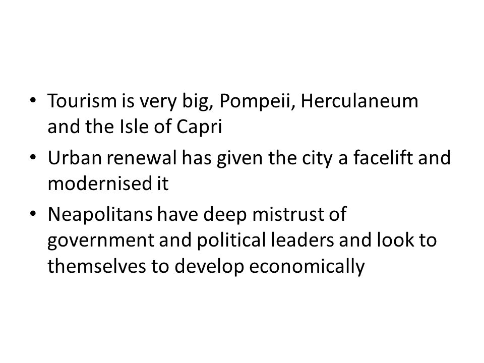Tourism is very big, Pompeii, Herculaneum and the Isle of Capri