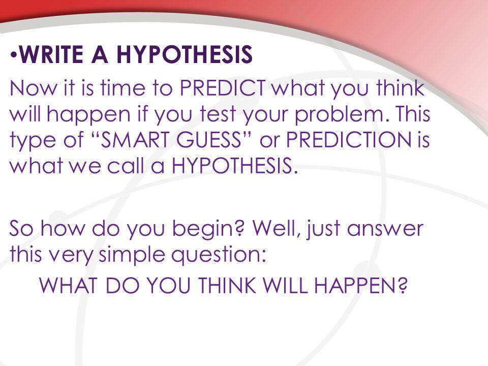 WRITE A HYPOTHESIS