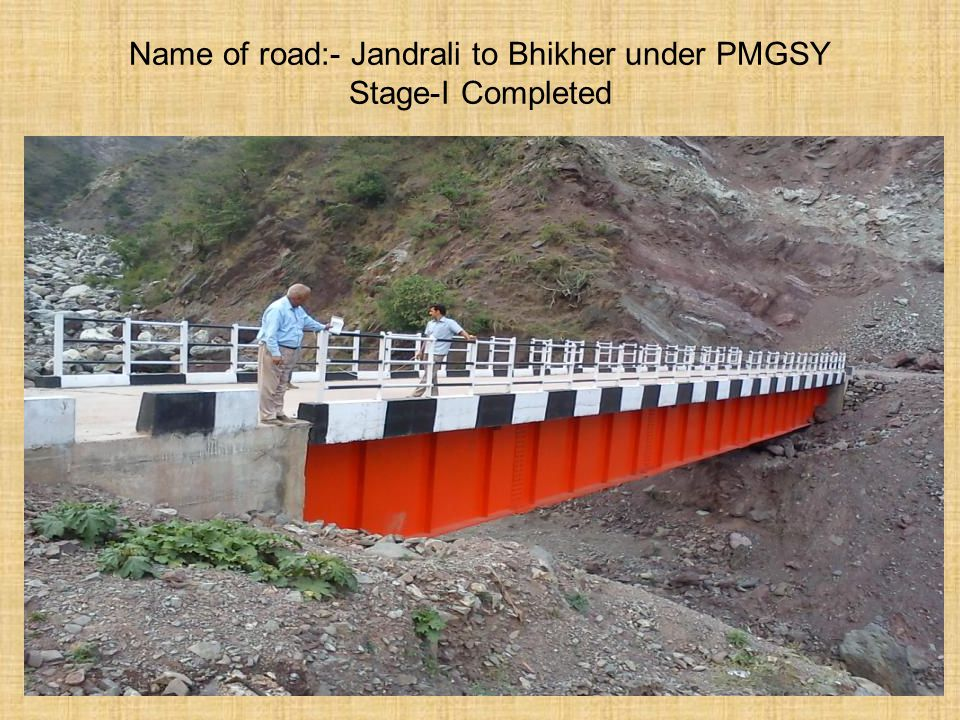 Name of road:- Jandrali to Bhikher under PMGSY Stage-I Completed