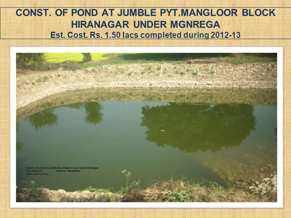 CONST. OF POND AT JUMBLE PYT.MANGLOOR BLOCK HIRANAGAR UNDER MGNREGA