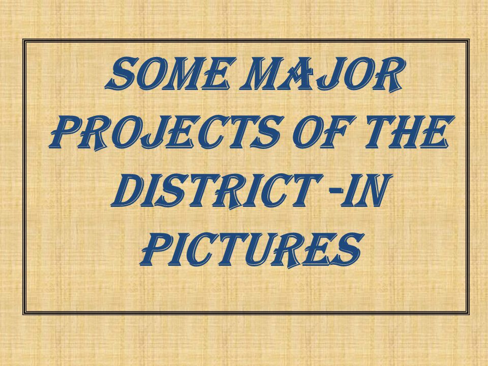 Some Major Projects of the District -in pictures