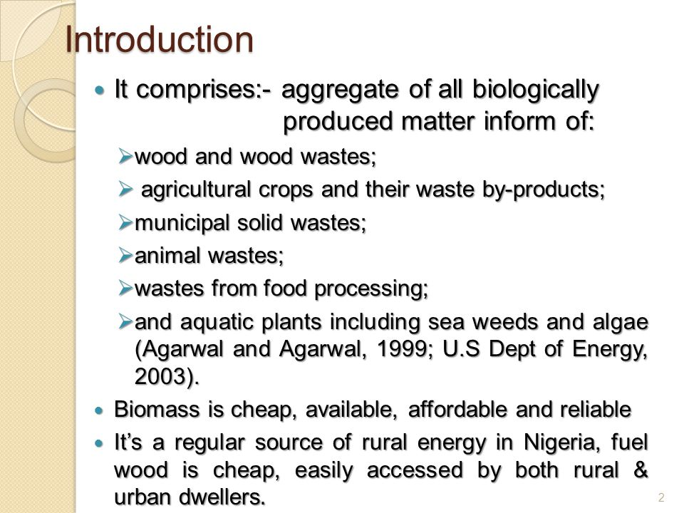 Introduction It comprises:- aggregate of all biologically produced matter inform of: wood and wood wastes;