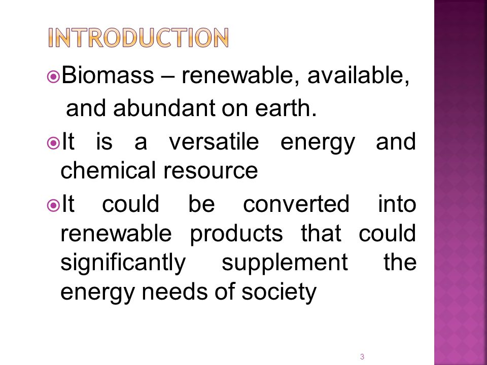 Introduction Biomass – renewable, available, and abundant on earth.