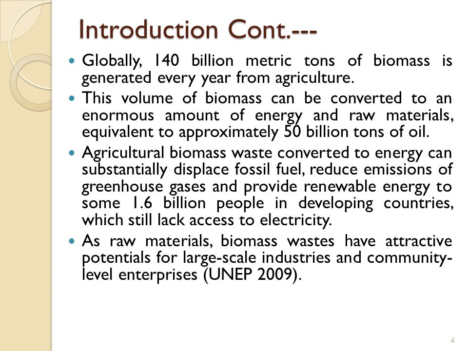 Introduction Cont.--- Globally, 140 billion metric tons of biomass is generated every year from agriculture.